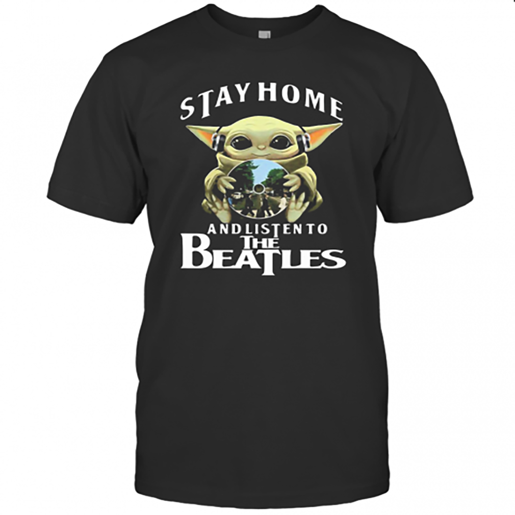 Baby Yoda Stay Home And Listen To The Beatles T-shirt