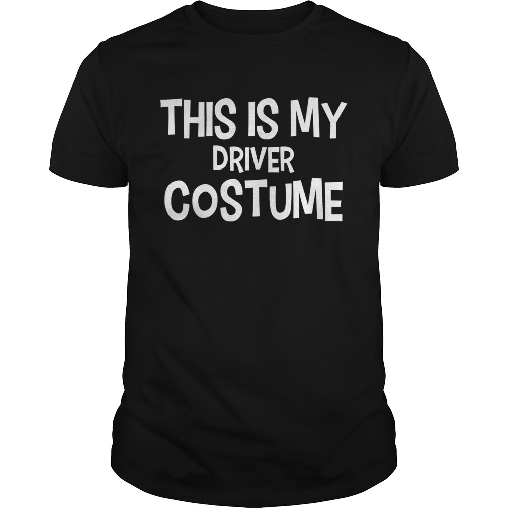 This Is My Driver Costume Halloween Shirt